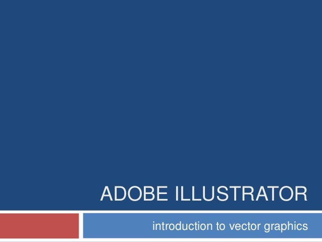 ADOBE ILLUSTRATOR introduction to vector graphics
