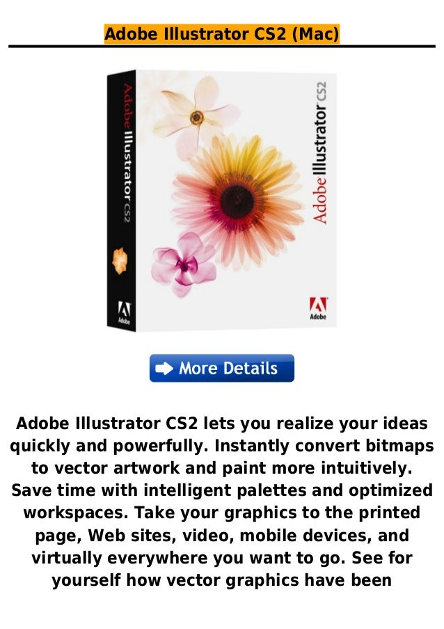 Adobe Illustrator CS2 (Mac)Adobe Illustrator CS2 lets you realize your ideasquickly and powerfully. Instantly convert bitm...