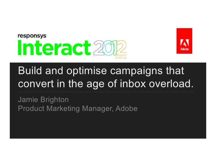 Build and optimise campaigns thatconvert in the age of inbox overload.Jamie BrightonProduct Marketing Manager, Adobe