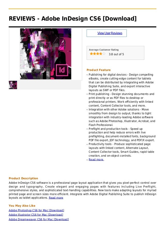 REVIEWS - Adobe InDesign CS6 [Download]ViewUserReviewsAverage Customer Rating3.8 out of 5Product FeaturePublishing for dig...
