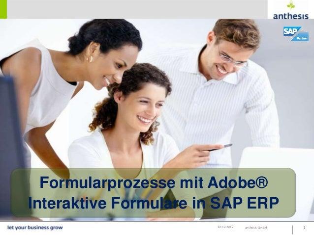 Formularprozesse mit Adobe®Interaktive Formulare in SAP ERP                        20.12.2012   anthesis GmbH   1