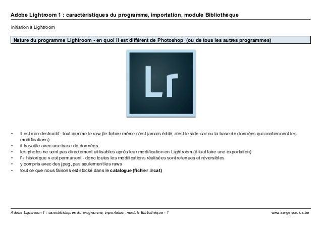 Adobe Lightroom 1 : caractéristiques du programme, importation, module Bibliothèque  initiation à Lightroom  Nature du pro...