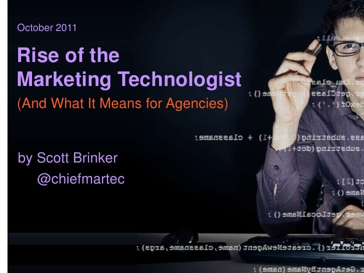October 2011Rise of theMarketing Technologist(And What It Means for Agencies)by Scott Brinker   @chiefmartec