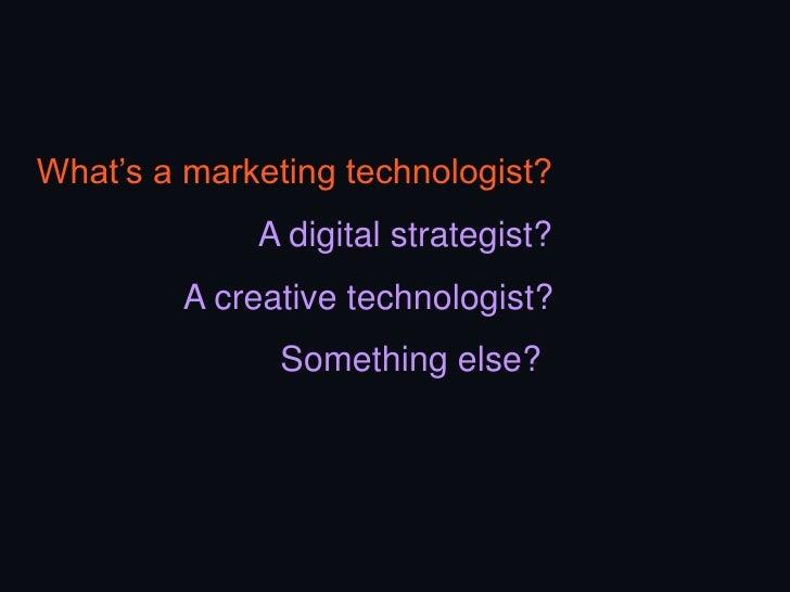 What's a marketing technologist?             A digital strategist?         A creative technologist?               Somethin...