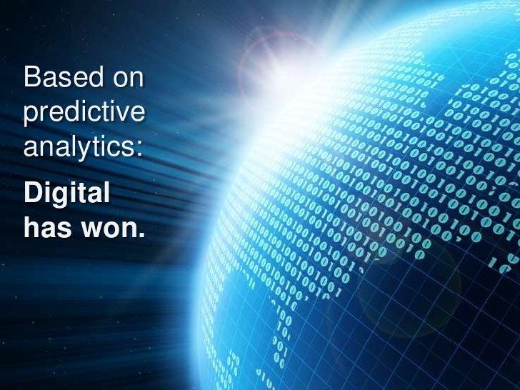 Based onpredictiveanalytics:Digitalhas won.