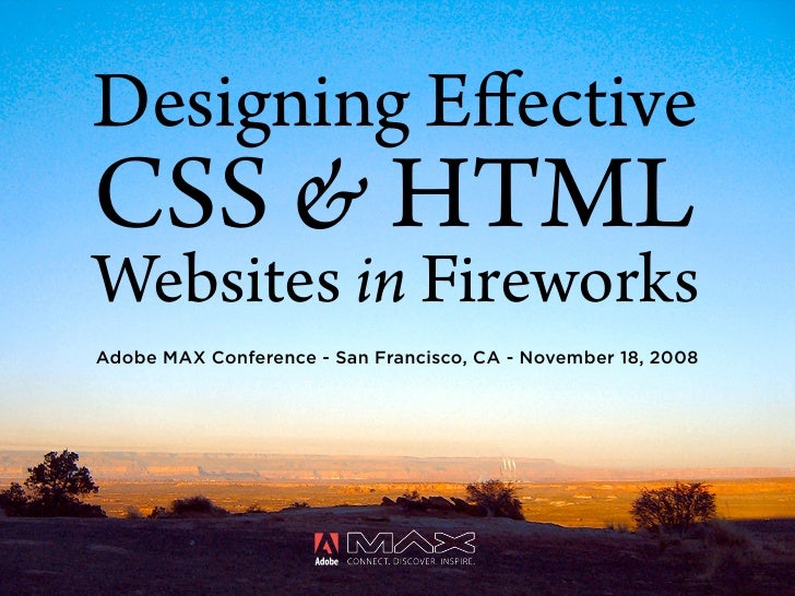 Designing Effective CSS & HTML Websites in Fireworks Adobe MAX Conference - San Francisco, CA - November 18, 2008
