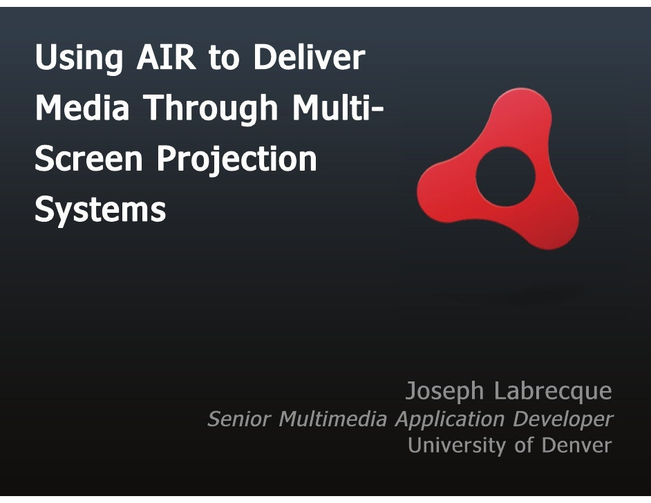 Using AIR to Deliver Media Through Multi Screen Projection Systems