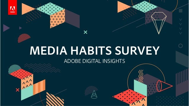 MEDIA HABITS SURVEY ADOBE DIGITAL INSIGHTS