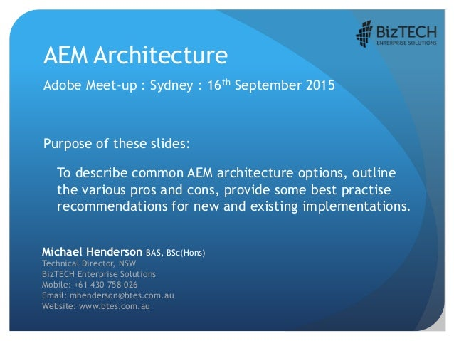 AEM Architecture Adobe Meet-up : Sydney : 16th September 2015 Purpose of these slides: To describe common AEM architecture...