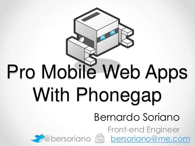 Bernardo Soriano Front-end Engineer Pro Mobile Web Apps With Phonegap bersoriano@me.com@bersoriano