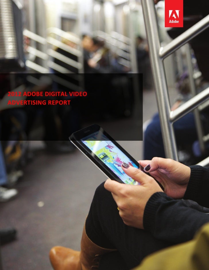 2012 ADOBE DIGITAL VIDEOADVERTISING REPORT     1