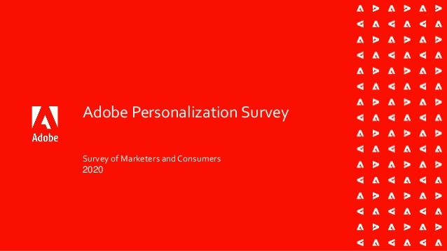 Adobe Personalization Survey Survey of Marketers and Consumers 2020