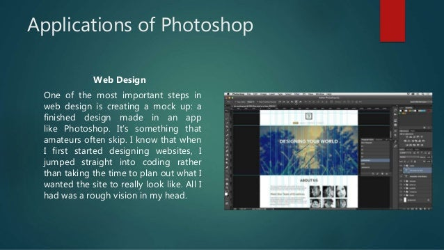 Applications of Photoshop Web Design One of the most important steps in web design is creating a mock up: a finished desig...