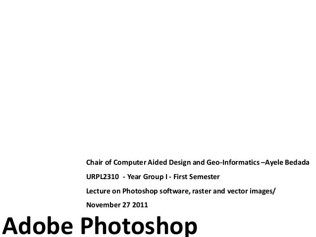 Chair of Computer Aided Design and Geo-Informatics –Ayele Bedada      URPL2310 - Year Group I - First Semester      Lectur...