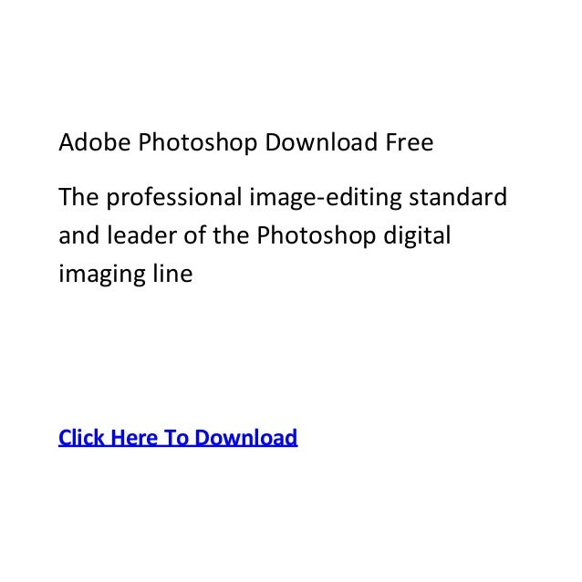 Adobe Photoshop Download FreeThe professional image-editing standardand leader of the Photoshop digitalimaging lineClick H...
