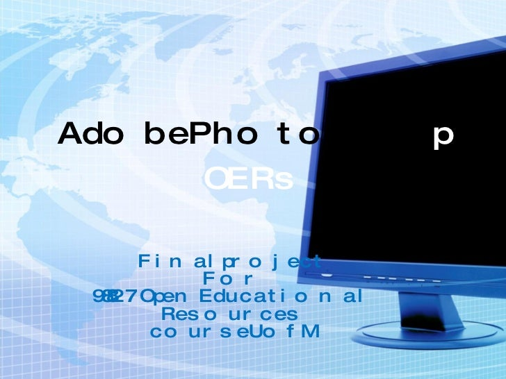 Adobe Photosho p OERs Final project For 98827 Open Educational Resources course U of M