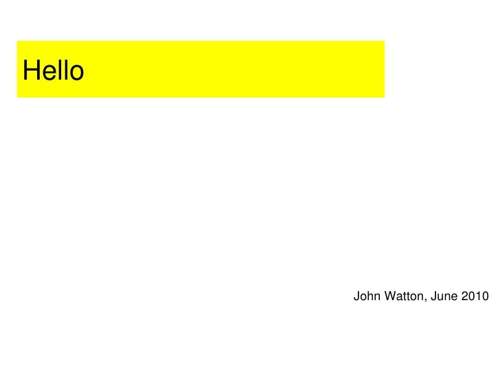 Hello<br />John Watton, June 2010<br />