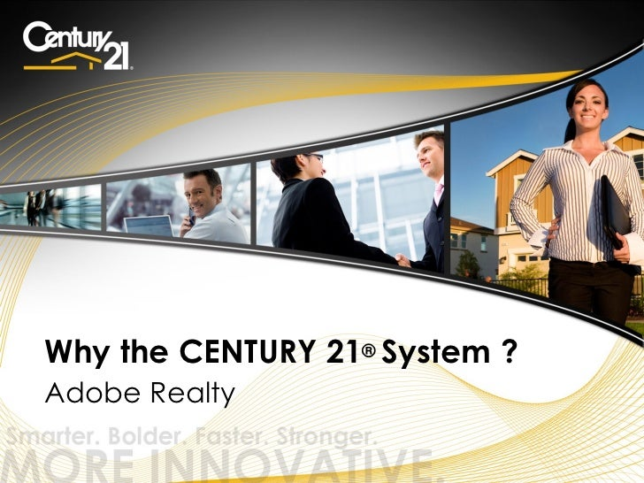 Why the CENTURY 21® System ?Adobe Realty                         © 2011 Century 21 Real Estate LLC. All rights reserved.
