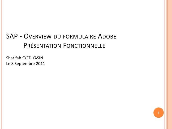 SAP - OVERVIEW DU FORMULAIRE ADOBE      PRÉSENTATION FONCTIONNELLESharifah SYED YASINLe 8 Septembre 2011                  ...