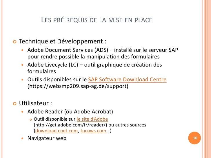 LES PRÉ REQUIS DE LA MISE EN PLACE   Technique et Développement :     Adobe Document Services (ADS) – installé sur le se...