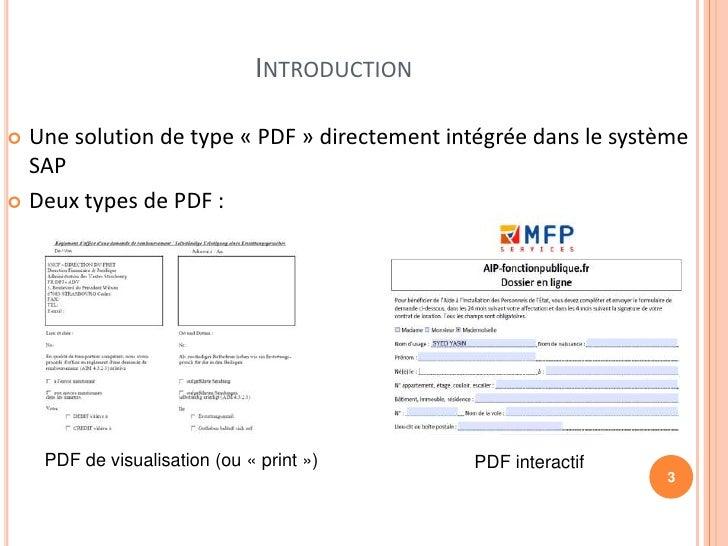 INTRODUCTION Une solution de type « PDF » directement intégrée dans le système  SAP Deux types de PDF :    PDF de visual...