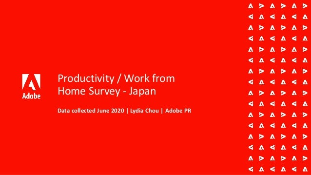 Productivity / Work from Home Survey - Japan Data collected June 2020 | Lydia Chou | Adobe PR
