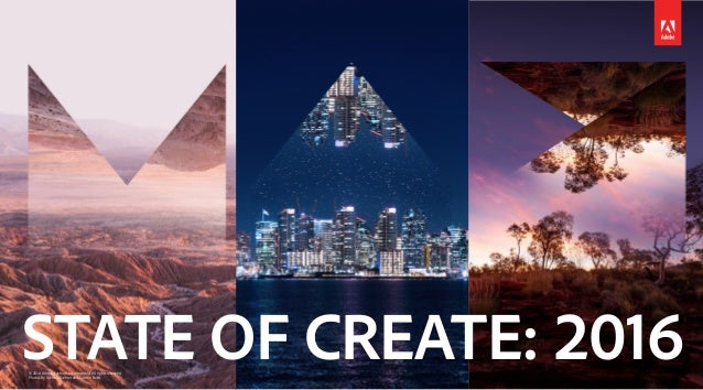 STATE OF CREATE: 2016© 2016 Adobe Systems Incorporated. All rights reserved. Photos By Victoria Siemer and Lauren Bath