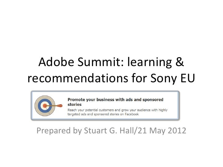 Adobe Summit: learning &recommendations for Sony EU Prepared by Stuart G. Hall/21 May 2012