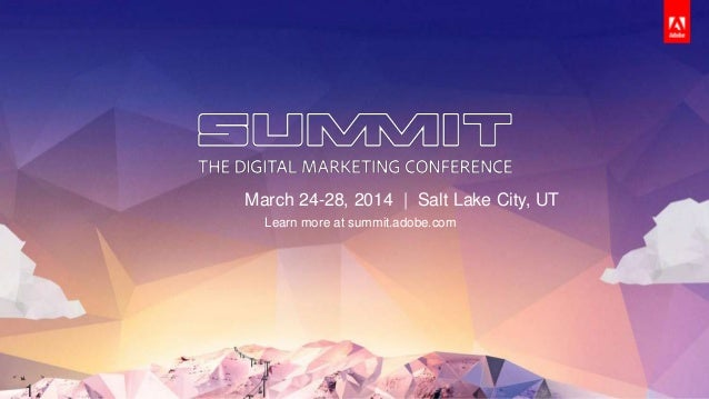 ©2014 Adometry, Inc. All Rights Reserved. 1#AdobeSummit March 24-28, 2014 | Salt Lake City, UT Learn more at summit.adobe....