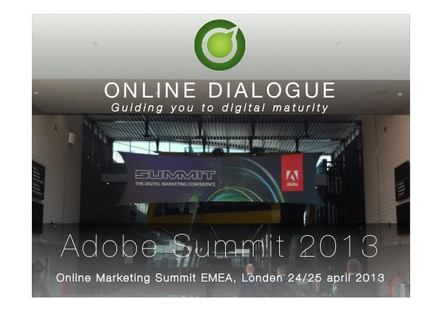 O NLINE DIALOGU EG u i d i n g y o u t o d i g i t a l m a t u r i t y Onli ne Marketing Summit EMEA, Londen 24/ 25 april ...