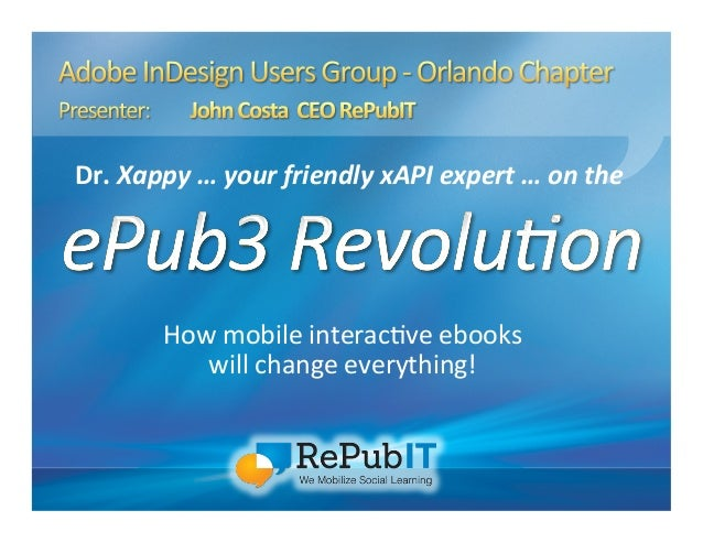 How  mobile  interac/ve  ebooks   will  change  everything!   Dr.  Xappy  …  your  friendly  xAPI...