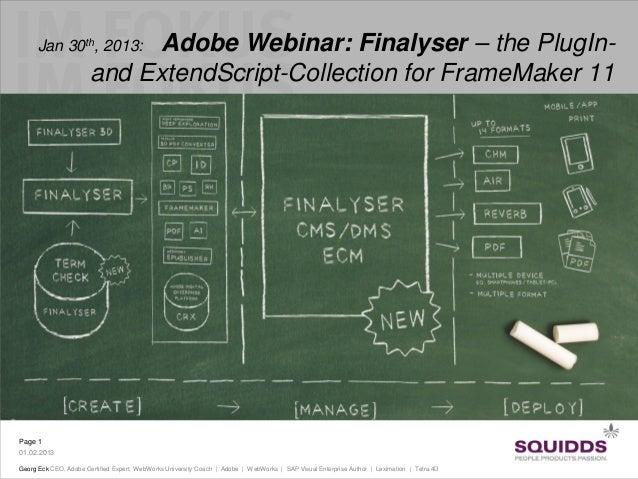 Jan 30th, 2013:       Adobe Webinar: Finalyser – the PlugIn-                       and ExtendScript-Collection for FrameMa...