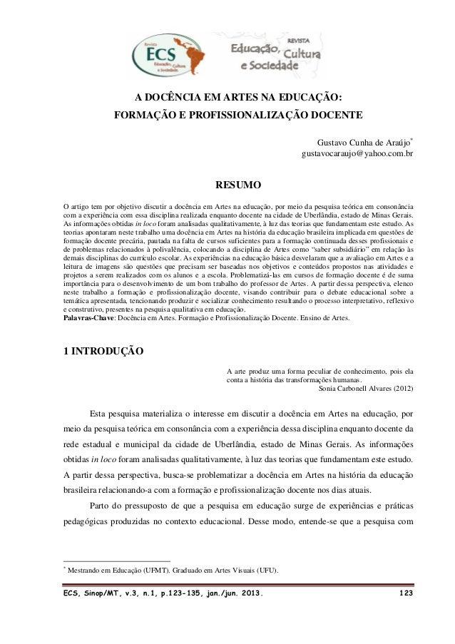 ECS, Sinop/MT, v.3, n.1, p.123-135, jan./jun. 2013. 123 A DOCÊNCIA EM ARTES NA EDUCAÇÃO: FORMAÇÃO E PROFISSIONALIZAÇÃO DOC...
