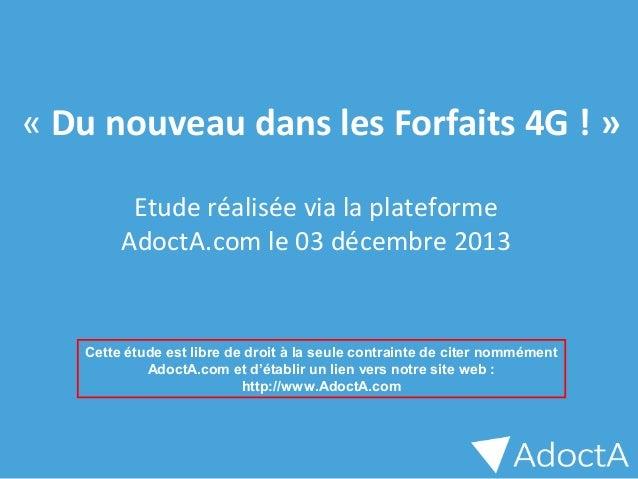 «Du nouveau dans les Forfaits 4G ! » Etuderéaliséevialaplateforme AdoctA.comle03décembre2013  Cette étude est li...