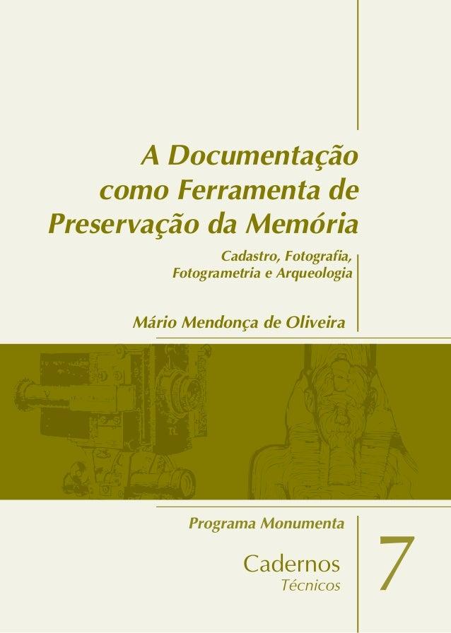 ProgramaMonumenta 7 A Documentação como Ferramenta de Preservação da Memória Mário Mendonça de Oliveira 7 Adocumentaçãocom...