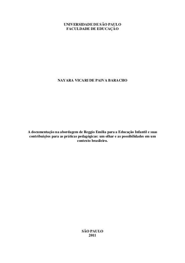 UNIVERSIDADE DE SÃO PAULO FACULDADE DE EDUCAÇÃO NAYARA VICARI DE PAIVA BARACHO A documentação na abordagem de Reggio Emili...