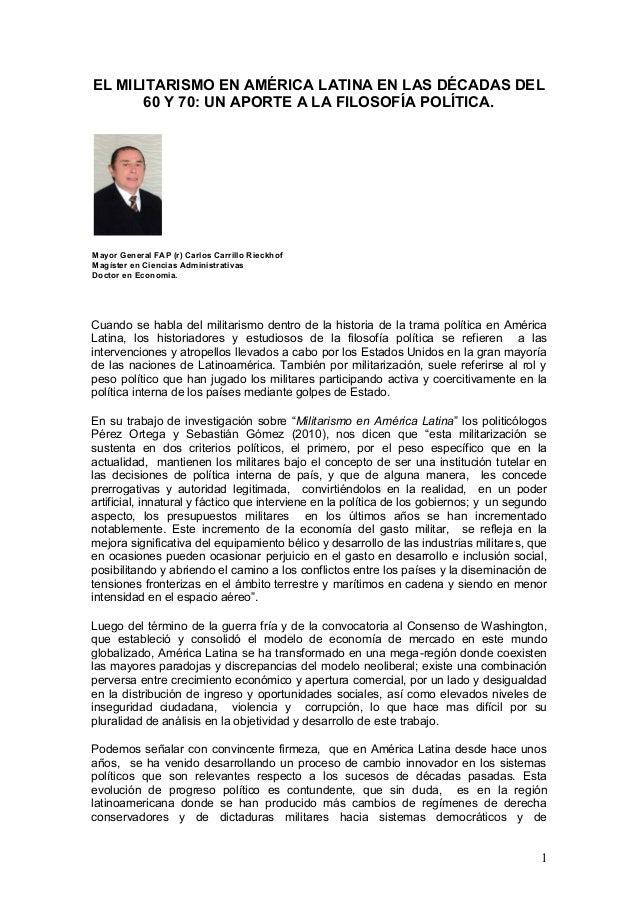 1 EL MILITARISMO EN AMÉRICA LATINA EN LAS DÉCADAS DEL 60 Y 70: UN APORTE A LA FILOSOFÍA POLÍTICA. Cuando se habla del mili...
