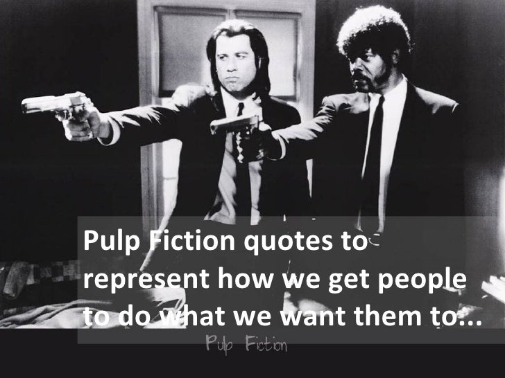 Pulp Fiction quotes to             represent how we get people             to do what we want them to...@paulrouke