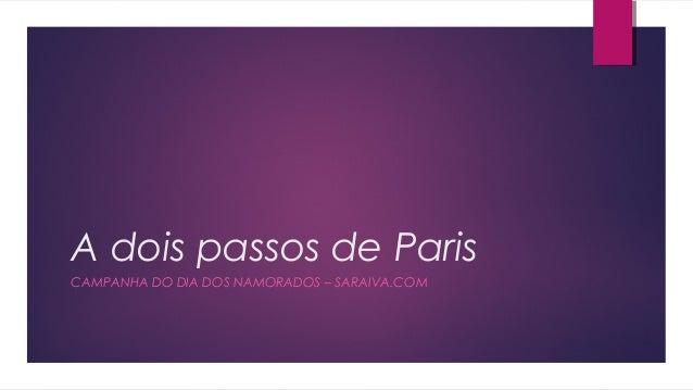 A dois passos de ParisCAMPANHA DO DIA DOS NAMORADOS – SARAIVA.COM