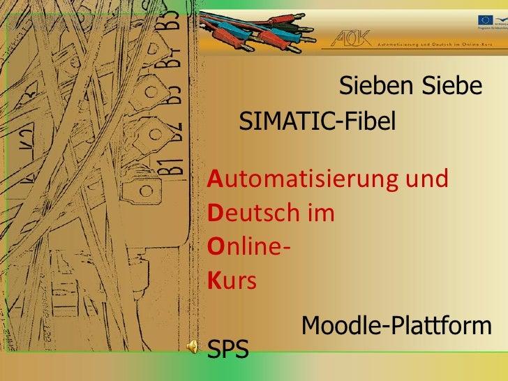 Sieben Siebe  SIMATIC-FibelAutomatisierung undDeutsch imOnline-Kurs       Moodle-PlattformSPS