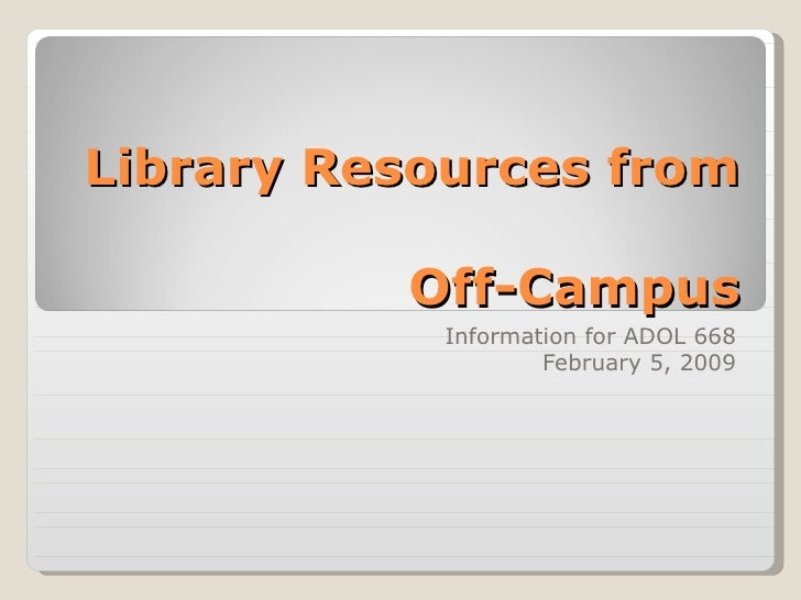 Library Resources from  Off-Campus Information for ADOL 668 February 5, 2009