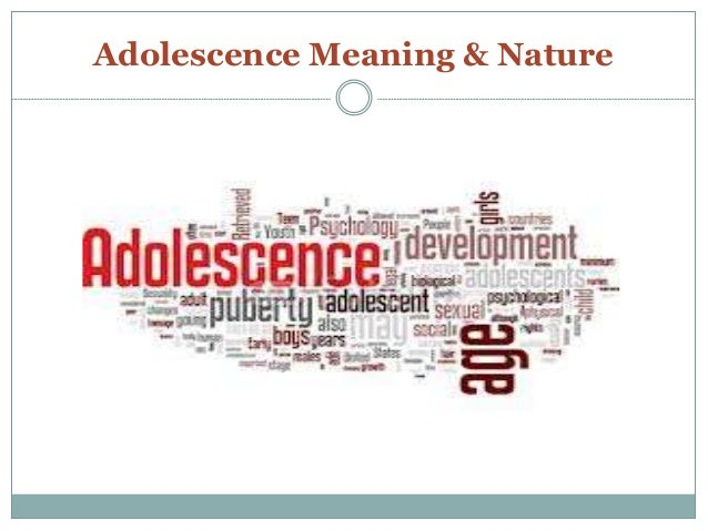 Adolescence Meaning & Nature