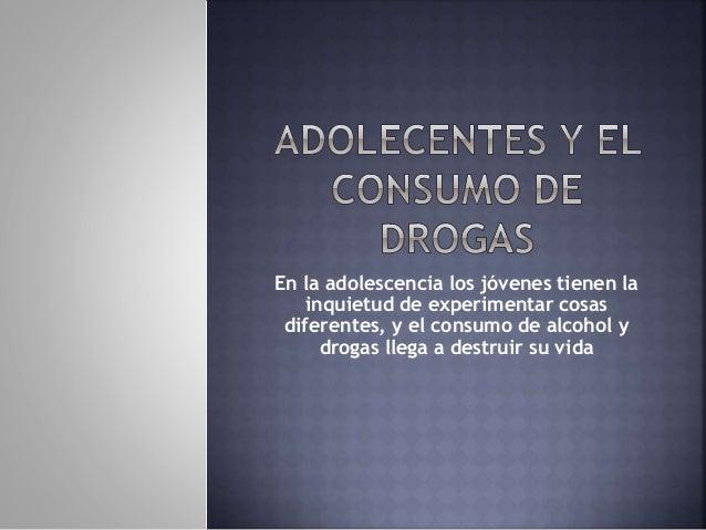 En la adolescencia los jóvenes tienen la inquietud de experimentar cosas diferentes, y el consumo de alcohol y drogas lleg...