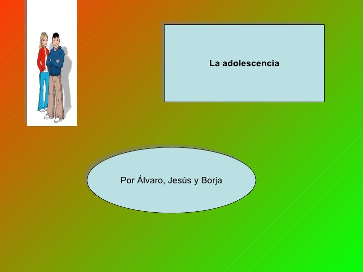 Por Álvaro, Jesús y Borja La adolescencia