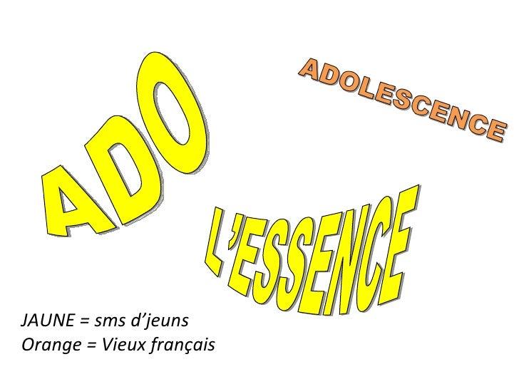 ADO L'ESSENCE JAUNE = sms d'jeuns Orange = Vieux français