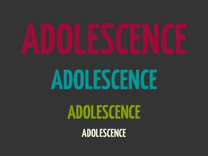ADOLESCENCE ADOLESCENCE   ADOLESCENCE     ADOLESCENCE