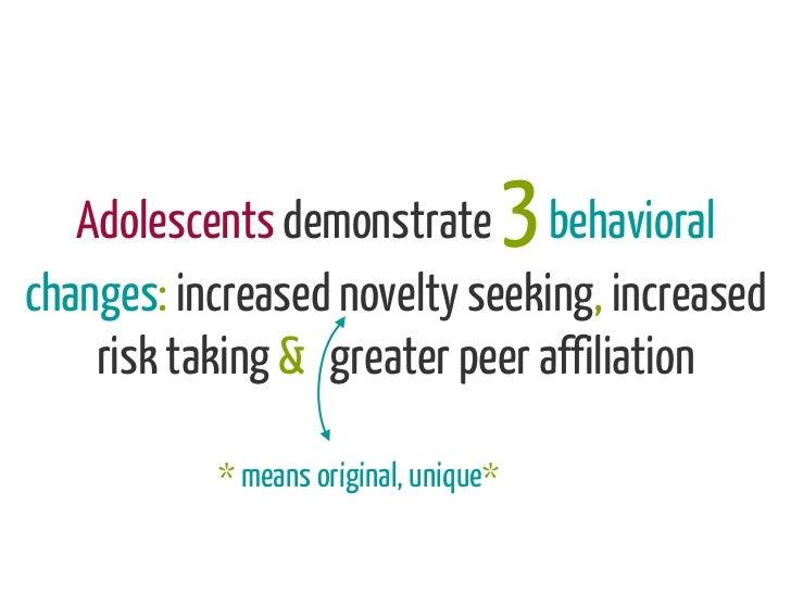 Adolescents demonstrate behavioral  3changes: increased novelty seeking, increased    risk taking & greater peer affiliati...