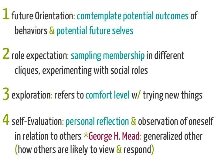 1 future Orientation: comtemplate potential outcomes of   behaviors & potential future selves2 role expectation: sampling ...