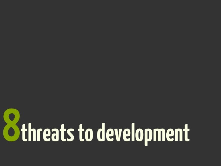 8threats to development?