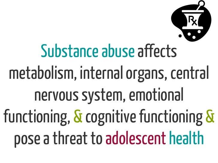 Substance abuse affects metabolism, internal organs, central     nervous system, emotionalfunctioning, & cognitive functio...